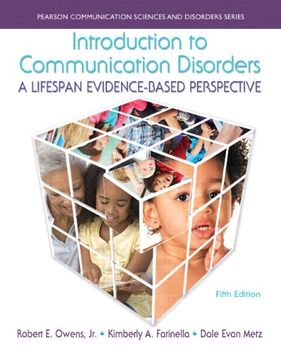 Introduction to Communication Disorders: A Lifespan Evidence-Based Perspective (5th Edition) (Pearson Communication Scie