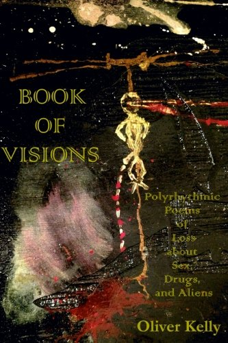 Book of Visions: Polyrhythmic Poems of Loss About Sex, Drugs, and Aliens
