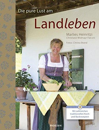 Die pure Lust am Landleben: Mit zahlreichen traditionellen Koch- und Backrezepten