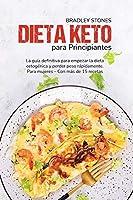 Dieta Keto Para Principiantes: La Guía Definitiva Para Empezar La Dieta Cetogénica Y Perder Peso Rápidamente. Para Mujeres - Con Más De 15 Recetas (Keto Diet for Beginners)