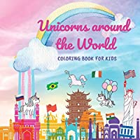 Unicorns around the World: Coloring book for kids fun and educational pages for boys and girls