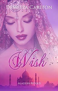 Wish: Aladdin Retold (Romance a Medieval Fairytale) by [Demelza Carlton]