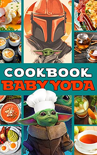 Baby Yoda Cookbook: Easy Recipes Beginners For The Greatest Cooking Baby Yoda You Will Ever Want To Make (English Edition)