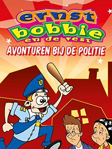 Ernst, Bobbie en de Rest - Avonturen bij de Politie