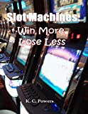 slot machines: win more, lose less (english edition)