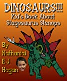 Dinosaurs!!! Kid s Book about Stegosaurus Stenops and other Stegosaurians from the Jurassic Period. (Awesome Facts & Pictures for Kids about Dinosaurs 3)