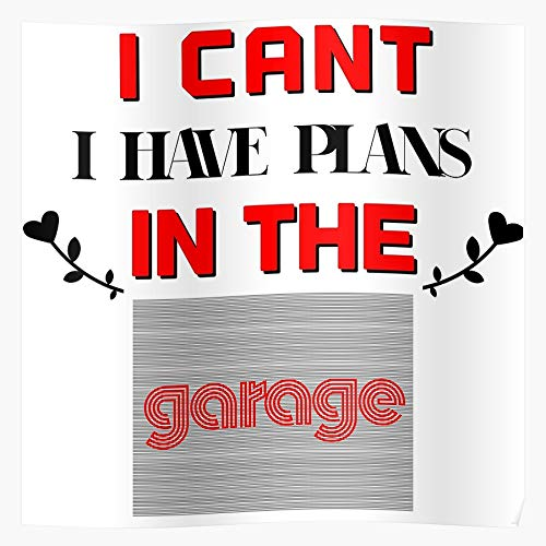 The Cant Garage Mechanic Have In Car Funny I Plans Home Decor Wall Art Print Poster !