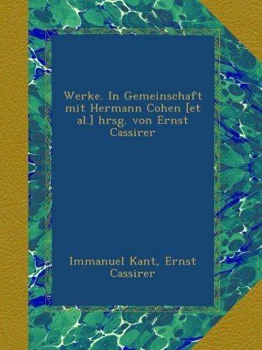Werke. In Gemeinschaft mit Hermann Cohen [et al.] hrsg. von Ernst Cassirer