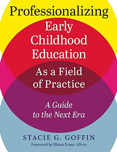 Professionalizing Early Childhood Education As A Field Of Practice A Guide To The Next Era