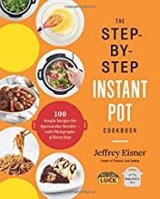 The Step-by-Step Instant Pot Cookbook: 100 Simple Recipes for Spectacular Results —..