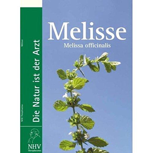 Melisse - Melissa officinalis: Das Buch zur Heilpflanze des Jahres 2006