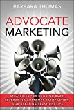 Advocate Marketing: Strategies for Building Buzz, Leveraging Customer Satisfaction, and Creating Relationships (English Edition)