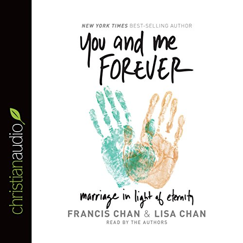 You and Me Forever     Marriage in Light of Eternity              Autor:                                                                                                                                 Francis Chan,                                                                                        Lisa Chan                               Sprecher:                                                                                                                                 Francis Chan,                                                                                        Lisa Chan                      Spieldauer: 5 Std. und 26 Min.     6 Bewertungen     Gesamt 5,0