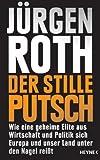 Der stille Putsch: Wie eine geheime Elite aus Wirtschaft und Politik sich Europa und unser Land unter den Nagel reißt (German Edition)