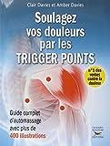 C'est le guide pour soulager les douleurs chroniques par le massage destrigger points, qui sont de petits noeuds de contraction dans les muscles. L'automassage de ces points permet d'éliminer de nomb Livre Trigger points anti-douleurs