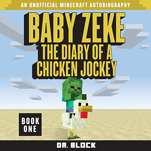 Baby Zeke: The Diary of a Chicken Jockey: An Unofficial Minecraft Autobiography (Baby Zeke the Chicken Jockey, Book 1)