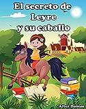 El secreto de Leyre y su caballo: Cuento infantil de buenas noches para educar en valores a niños y niñas que quieren ser felices