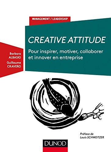 Creative Attitude - Pour inspirer, motiver, collaborer et innover en entreprise: Pour inspirer, motiver, collaborer et innover en entreprise