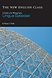 The New English Class: A GUIDE TO THE WRITING GAME LINGUA GALAXIAE