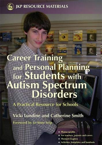 Career Training and Personal Planning for Students with Autism Spectrum Disorders: A Practical Resource for Schools