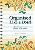 Organised Like a Boss!: How to organise your business like in 90 days.