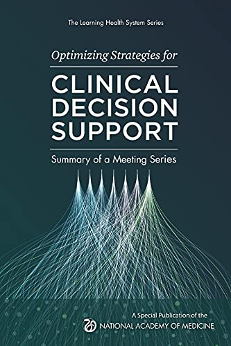 Optimizing Strategies for Clinical Decision Support: Summary of a Meeting Series (The Learning Healt