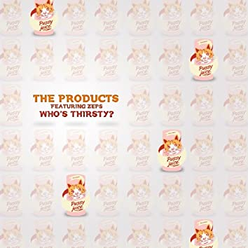 Who's Thirsty? (feat. ZEPS) - Single