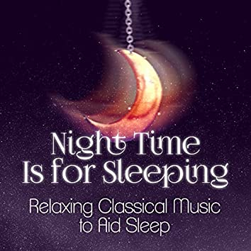 Night Time Is for Sleeping: Relaxing Classical Music to Aid Sleep
