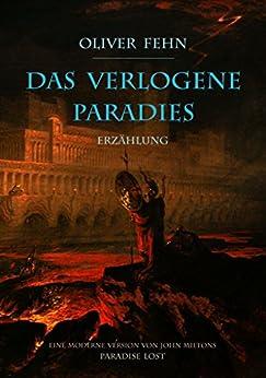 Das verlogene Paradies: Eine moderne Version von John Miltons Paradise Lost von [Oliver Fehn, John  Martin]