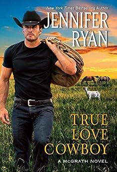 True Love Cowboy: A McGraths Novel (McGrath, 3) by [Jennifer Ryan]