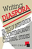 Writing Diaspora: Tactics of Intervention in Contemporary Cultural Studies (Arts and Politics of the Everyday)