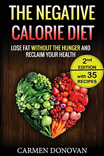Negative Calorie Diet: Lose Fat Without The Hunger And Reclaim Your Health – 35 Recipes Included (Breakfast, Lunch, Dinner & Snacks)