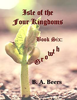 Growth: Isle of the Four Kingdoms (Volume 6) by [B. A. Beers]