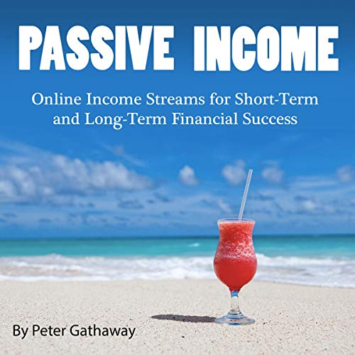 Passive Income: Online Income Streams for Short-Term and Long-Term Financial Success audiobook cover art