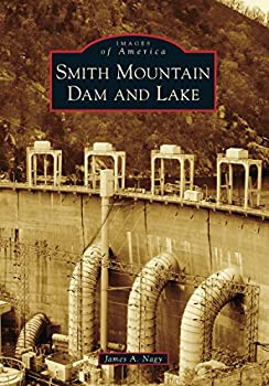 Smith Mountain Dam and Lake  Images of America