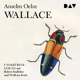 Wallace                   Autor:                                                                                                                                 Anselm Oelze                               Sprecher:                                                                                                                                 Robert Stadlober,                                                                                        Wolfram Koch                      Spieldauer: 7 Std. und 35 Min.     3 Bewertungen     Gesamt 4,3