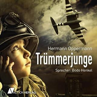 Trümmerjunge                   Autor:                                                                                                                                 Hermann Oppermann                               Sprecher:                                                                                                                                 Bodo Henkel                      Spieldauer: 12 Std. und 44 Min.     143 Bewertungen     Gesamt 4,5