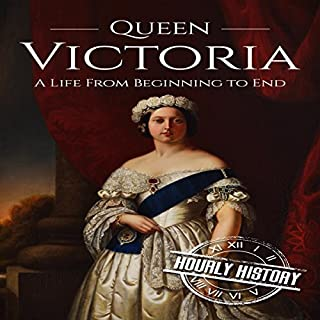 Queen Victoria     A Life from Beginning to End              By:                                                                                                                                 Hourly History                               Narrated by:                                                                                                                                 William Irvine                      Length: 1 hr and 23 mins     2 ratings     Overall 4.5