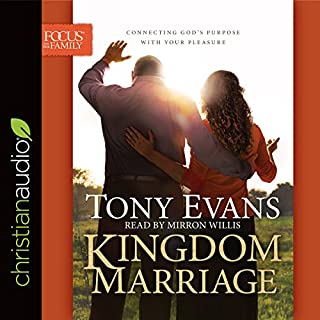Kingdom Marriage     Connecting God's Purpose with Your Pleasure              By:                                                                                                                                 Tony Evans                               Narrated by:                                                                                                                                 Mirron Willis                      Length: 6 hrs and 38 mins     138 ratings     Overall 4.8