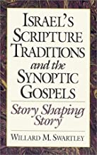 Israel's Scripture Traditions and the Synoptic Gospels: Story Shaping Story by Willard M. Swartley (1993-11-01)