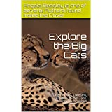 Explore the Big Cats: Tigers, Lions, Cheetahs, Leopards, Pumas, Lynx, Panthers, Cougars (Kiss) (English Edition)
