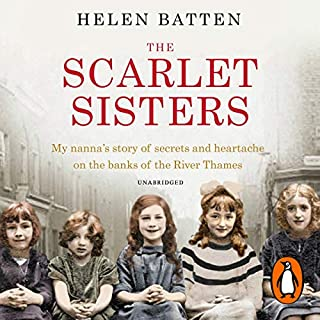 The Scarlet Sisters     My nanna's story of secrets and heartache on the banks of the River Thames              By:                                                                                                                                 Helen Batten                               Narrated by:                                                                                                                                 Annie Aldington                      Length: 11 hrs and 36 mins     64 ratings     Overall 4.1