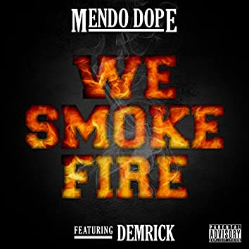 We Smoke Fire