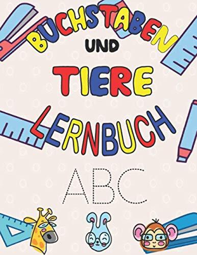 Buchstaben Lernbuch: Buchstaben und Tiere Lernbuch für Kinder ab 4 Jahren : Das fördernde Din A4-Mitmachheft ist perfekt für Kindergarten, Vorschul ... 8,5 x 11 Zoll (21,59 x 27,94) 79 Seiten
