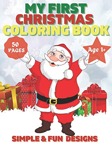 My First Christmas Coloring Book Ages 1+: 50 Fun and Simple Coloring Pages For Kids Ages 1-4 Years old (Xmas Gift Idea) : Christmas, Santa and the Snowman, Reindeer, Elves, Winter Gift and More Inside