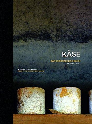 Käse - Das saisonale Kochbuch: Rezepte von Alessandro Grano (Von Sterneköchen und Sterneküchen)