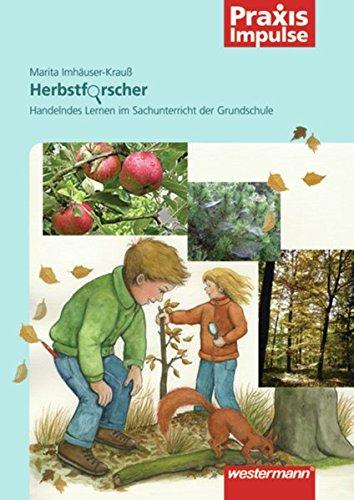 Praxis Impulse: Herbstforscher: Handelndes Lernen im Sachunterricht der Grundschule