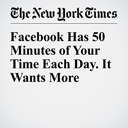 Facebook Has 50 Minutes of Your Time Each Day. It Wants More audiobook cover art
