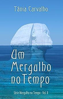 Um Mergulho no Tempo: Série Mergulho no Tempo - Vol. II por [Tania Carvalho]
