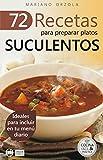 72 RECETAS PARA PREPARAR PLATOS SUCULENTOS: Ideales para incluir en tu menú diario (Colección Cocina Fácil & Práctica nº 15)